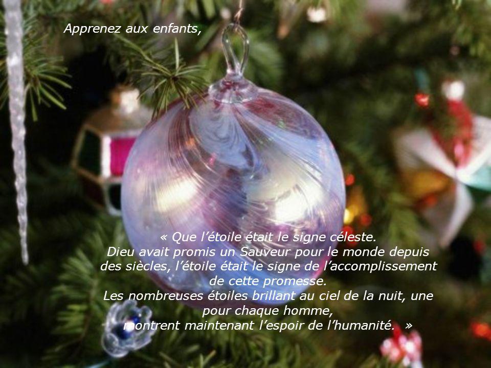 « Apprenez-leur lancienne signification de Noël, le sens de Noël quon a oublié aujourdhui. » Je voulais dire : « Comment puis-je.? » Cest alors que le