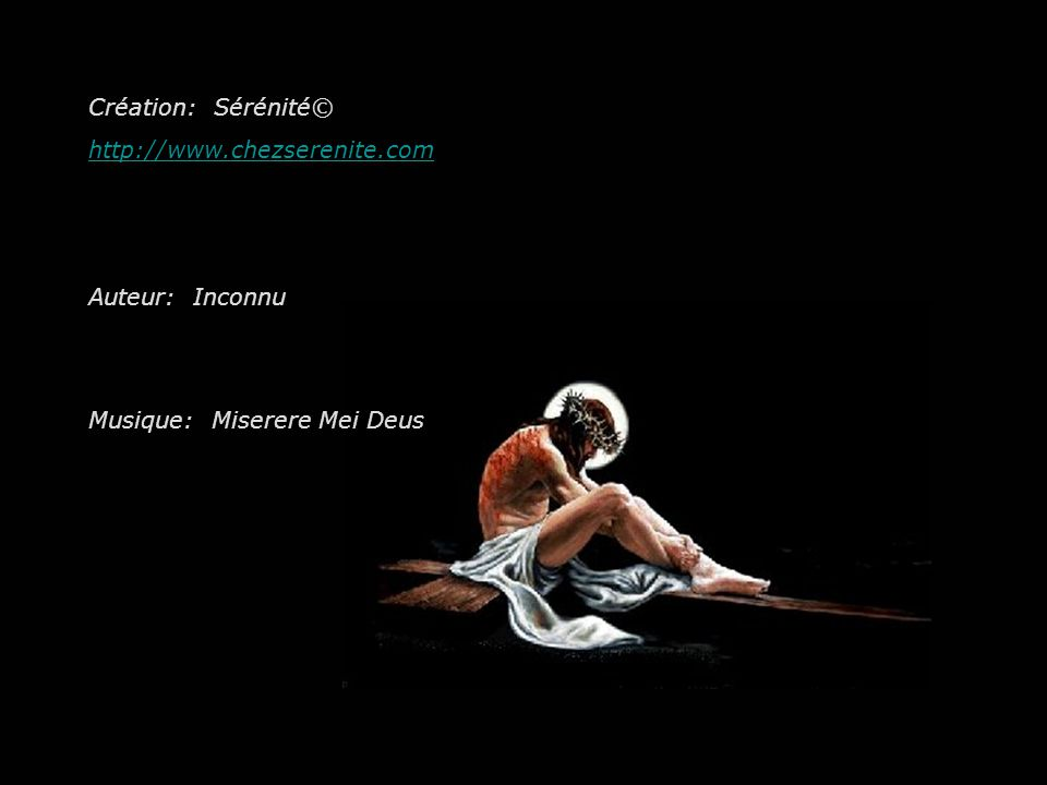 Création: Sérénité© http://www.chezserenite.com Auteur: Inconnu Musique: Miserere Mei Deus