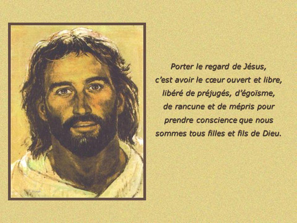Porter le regard de Jésus, cest se faire proche de lautre, lui prêtant une oreille attentive et discrète, pour quil puisse souvrir en toute confiance.