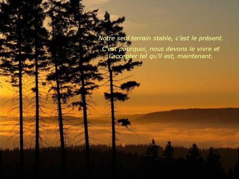 Notre seul terrain stable, cest le présent.