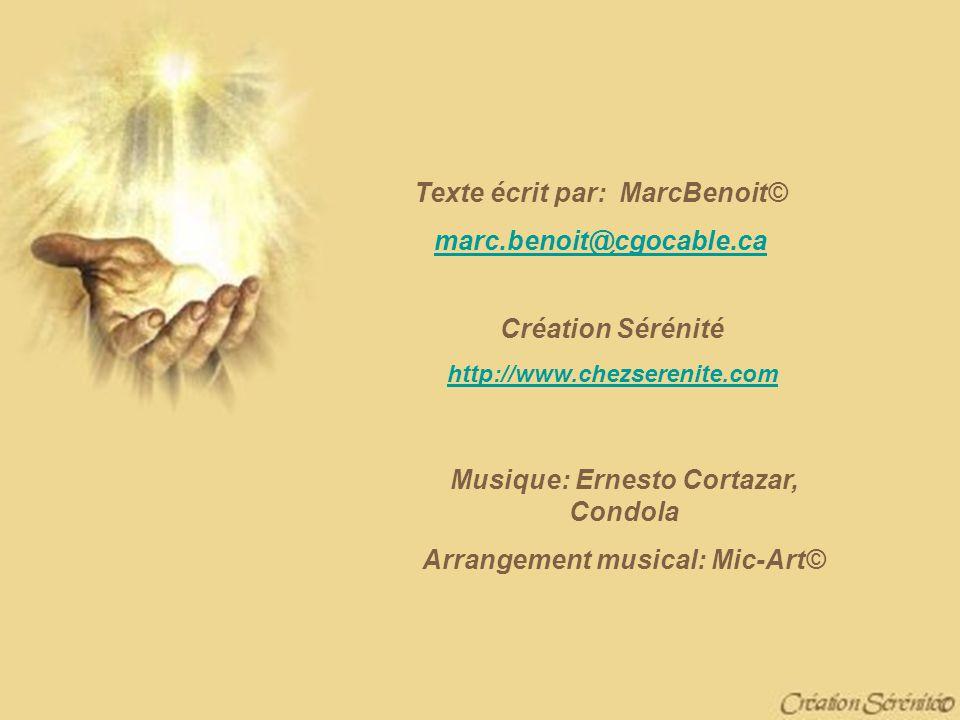 Texte écrit par: MarcBenoit© marc.benoit@cgocable.ca Création Sérénité http://www.chezserenite.com Musique: Ernesto Cortazar, Condola Arrangement musical: Mic-Art©