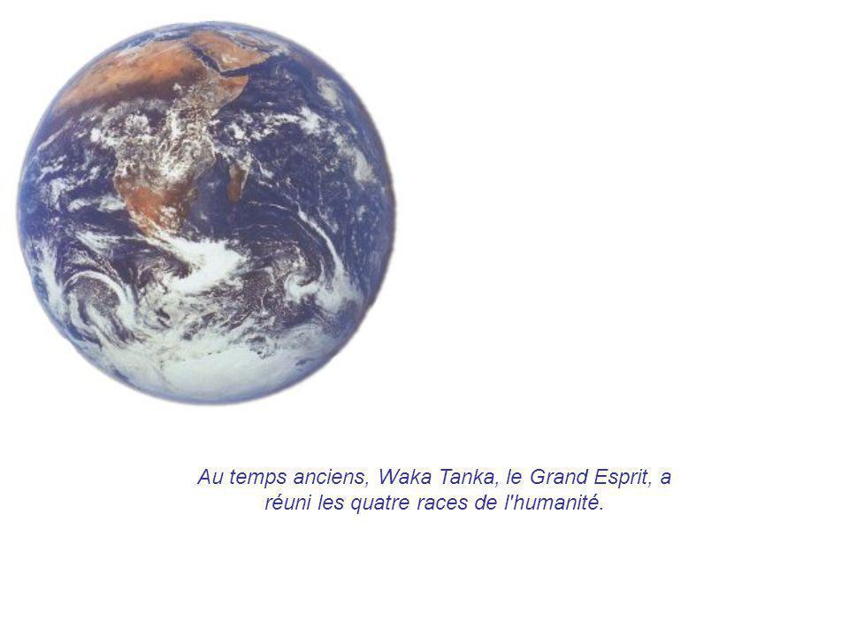 Au temps anciens, Waka Tanka, le Grand Esprit, a réuni les quatre races de l humanité.