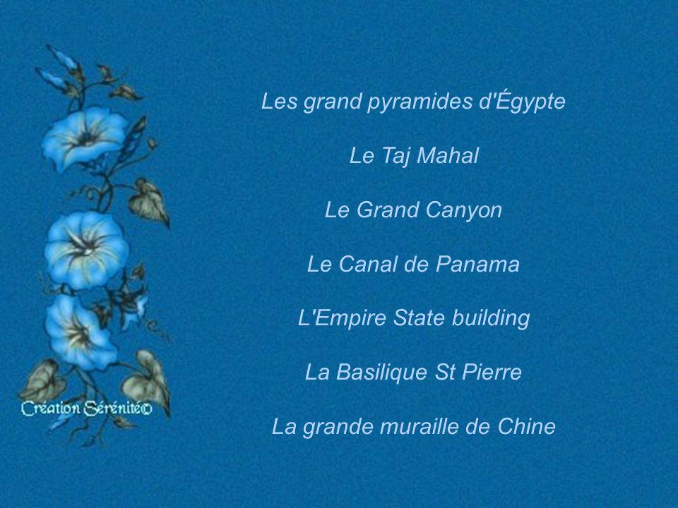 Les grand pyramides d Égypte Le Taj Mahal Le Grand Canyon Le Canal de Panama L Empire State building La Basilique St Pierre La grande muraille de Chine