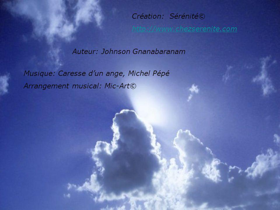 Création: Sérénité© http://www.chezserenite.com Auteur: Johnson Gnanabaranam Musique: Caresse dun ange, Michel Pépé Arrangement musical: Mic-Art©