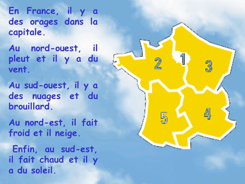 En France, il y a des orages dans la capitale.Au nord-ouest, il pleut et il y a du vent.
