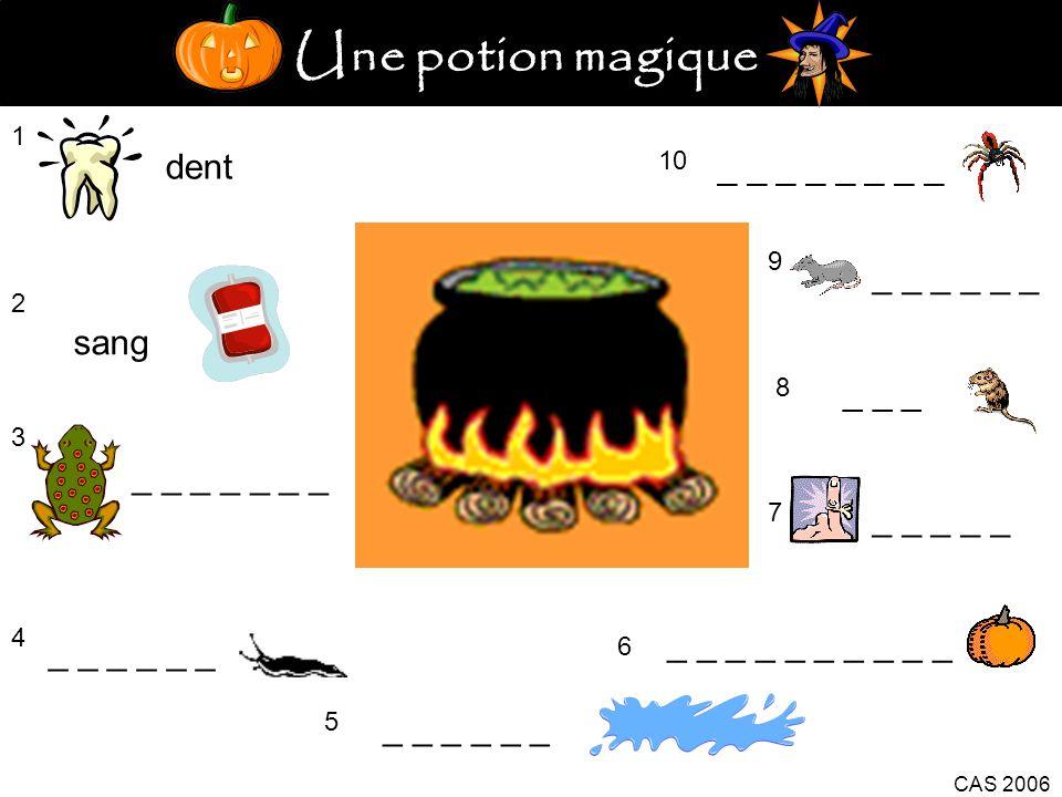 Une potion magique 1 dent 2 sang 3 _ _ _ _ _ _ _ 4 _ _ _ 5 _ _ _ _ _ 6 CAS 2006 7 _ _ _ _ _ 8 _ _ _ 9 10 _ _ _ _