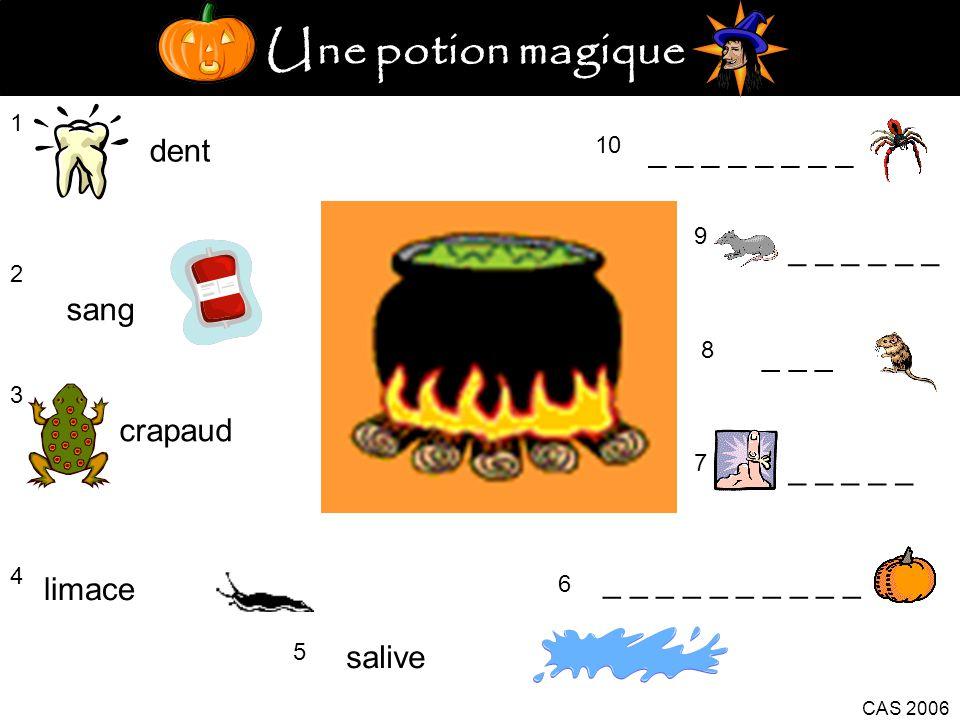 Une potion magique 1 dent 2 sang 3 crapaud 4 limace 5 salive _ _ _ _ _ 6 CAS 2006 7 _ _ _ _ _ 8 _ _ _ 9 10 _ _ _ _
