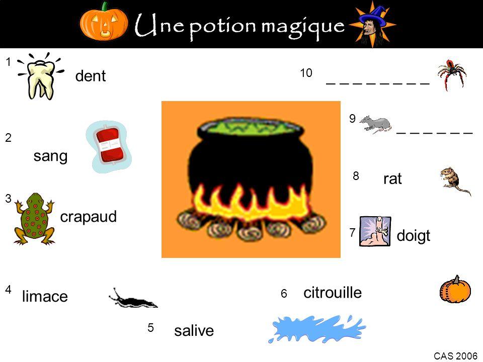 Une potion magique 1 dent 2 sang 3 crapaud 4 limace 5 salive citrouille 6 CAS 2006 7 doigt 8 rat 9 _ _ _ 10 _ _ _ _