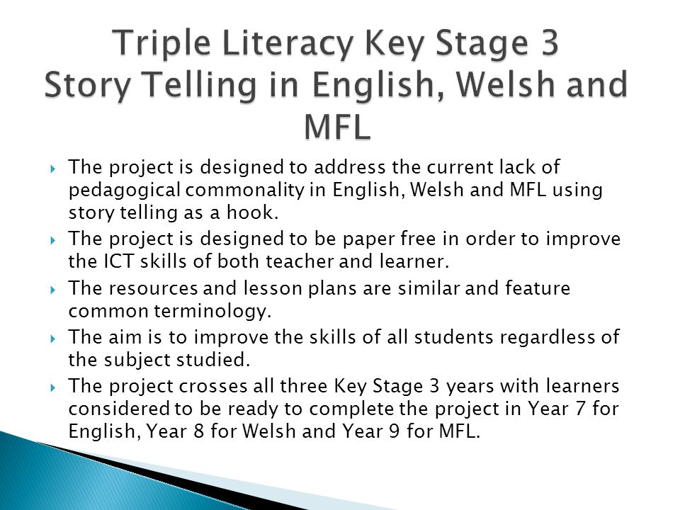 The project is designed to address the current lack of pedagogical commonality in English, Welsh and MFL using story telling as a hook.