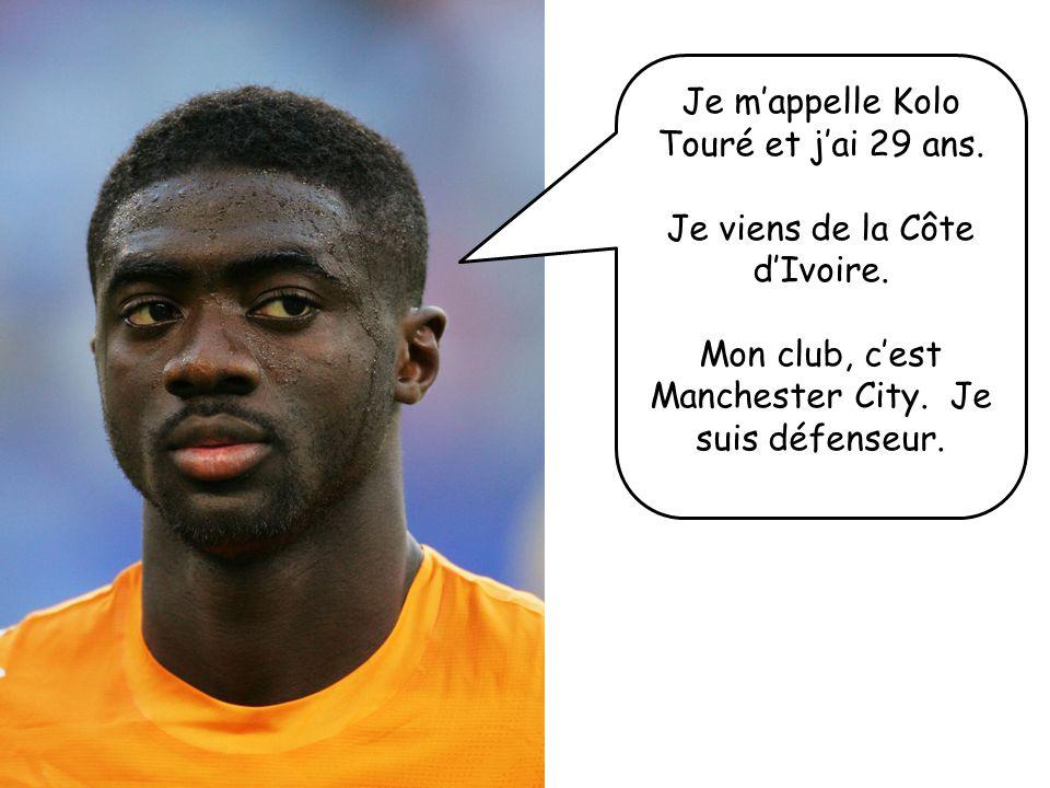 Je mappelle Kolo Touré et jai 29 ans. Je viens de la Côte dIvoire. Mon club, cest Manchester City. Je suis défenseur.
