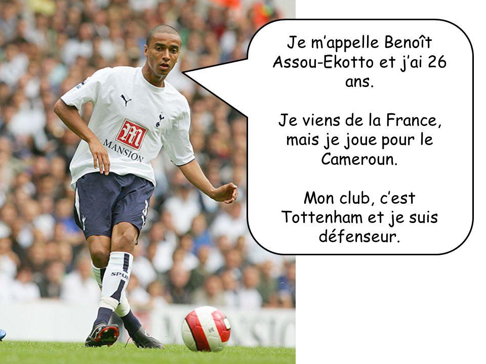 Je mappelle Benoît Assou-Ekotto et jai 26 ans. Je viens de la France, mais je joue pour le Cameroun. Mon club, cest Tottenham et je suis défenseur.