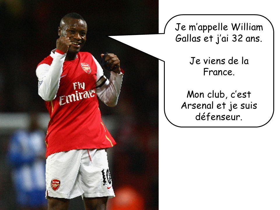 Je mappelle William Gallas et jai 32 ans. Je viens de la France. Mon club, cest Arsenal et je suis défenseur.