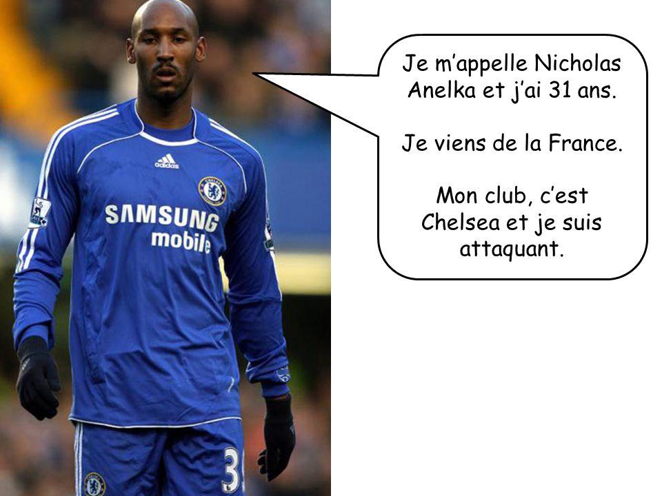 Je mappelle Nicholas Anelka et jai 31 ans. Je viens de la France. Mon club, cest Chelsea et je suis attaquant.