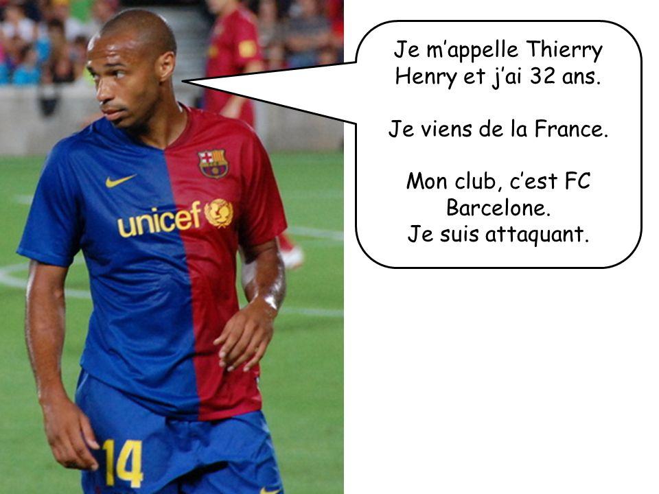 Je mappelle Thierry Henry et jai 32 ans. Je viens de la France. Mon club, cest FC Barcelone. Je suis attaquant.