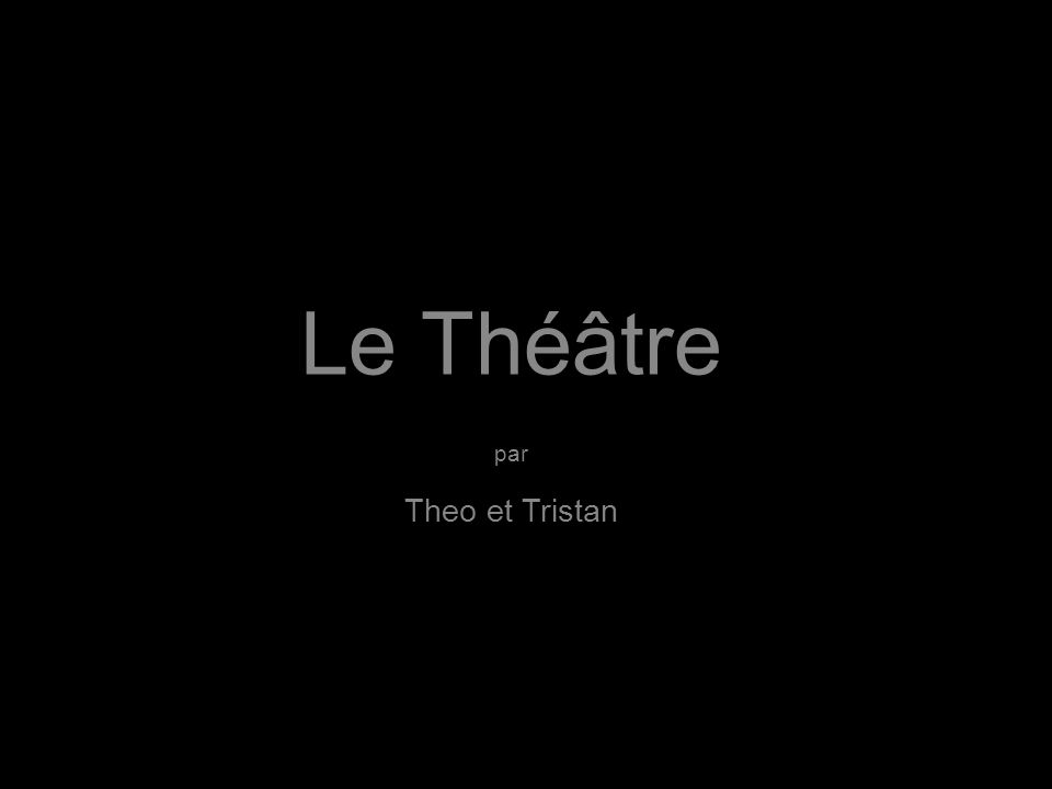 Le Théâtre par Theo et Tristan