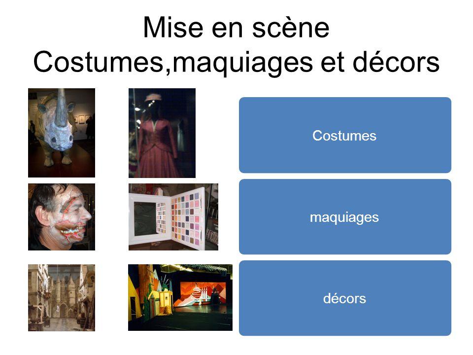 Mise en scène Costumes,maquiages et décors Costumes maquiages décors