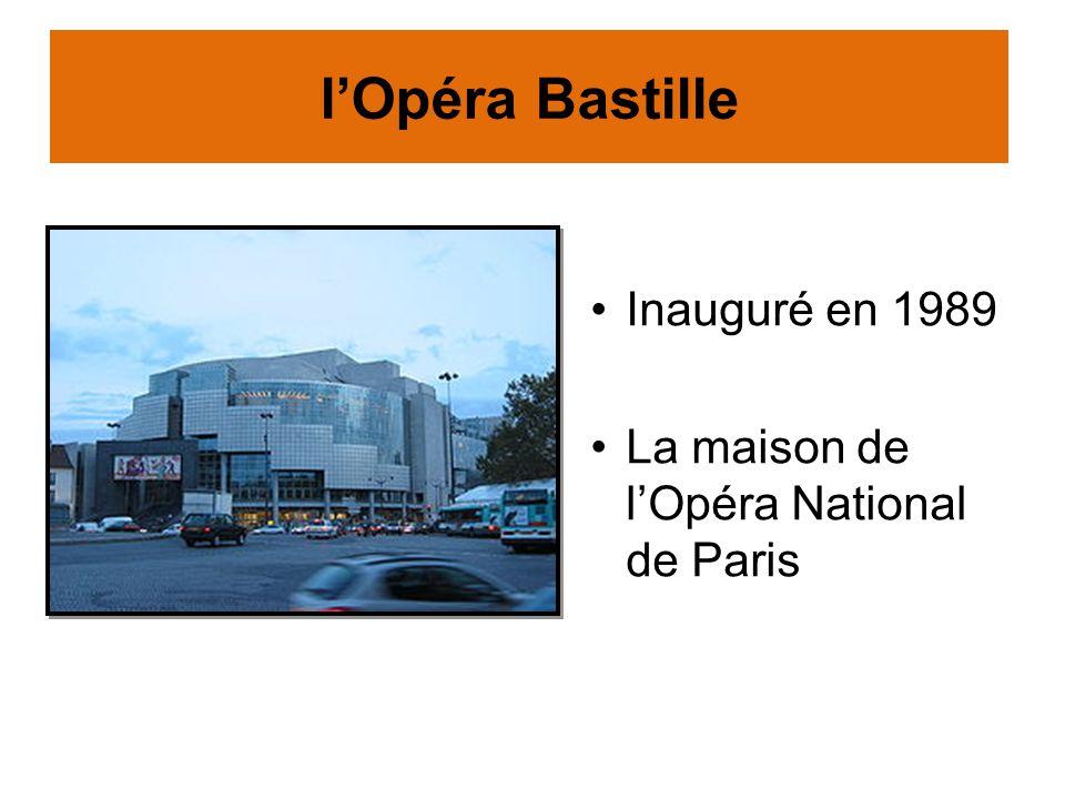 lOpéra Bastille Inauguré en 1989 La maison de lOpéra National de Paris