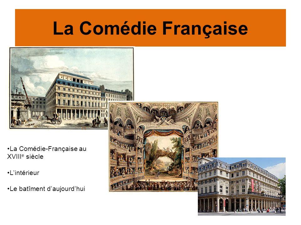 La Comédie Française La Comédie-Française au XVIII e siècle Lintérieur Le batîment daujourdhui