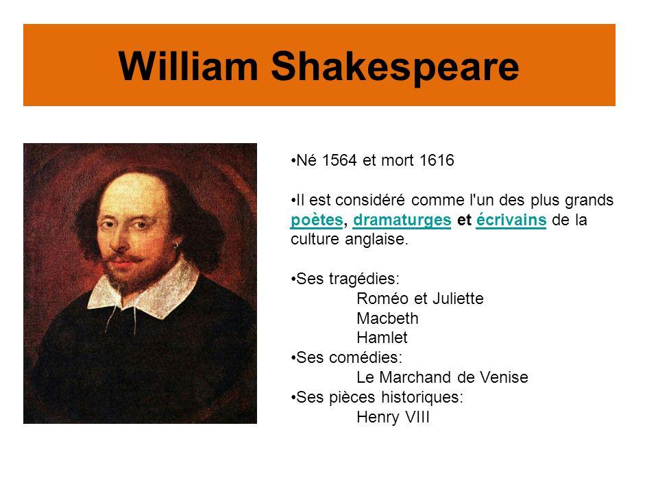 William Shakespeare Né 1564 et mort 1616 Il est considéré comme l'un des plus grands poètes, dramaturges et écrivains de la culture anglaise. poètesdr