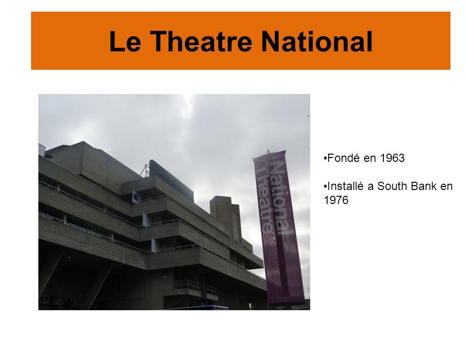 Le Theatre National Fondé en 1963 Installé a South Bank en 1976