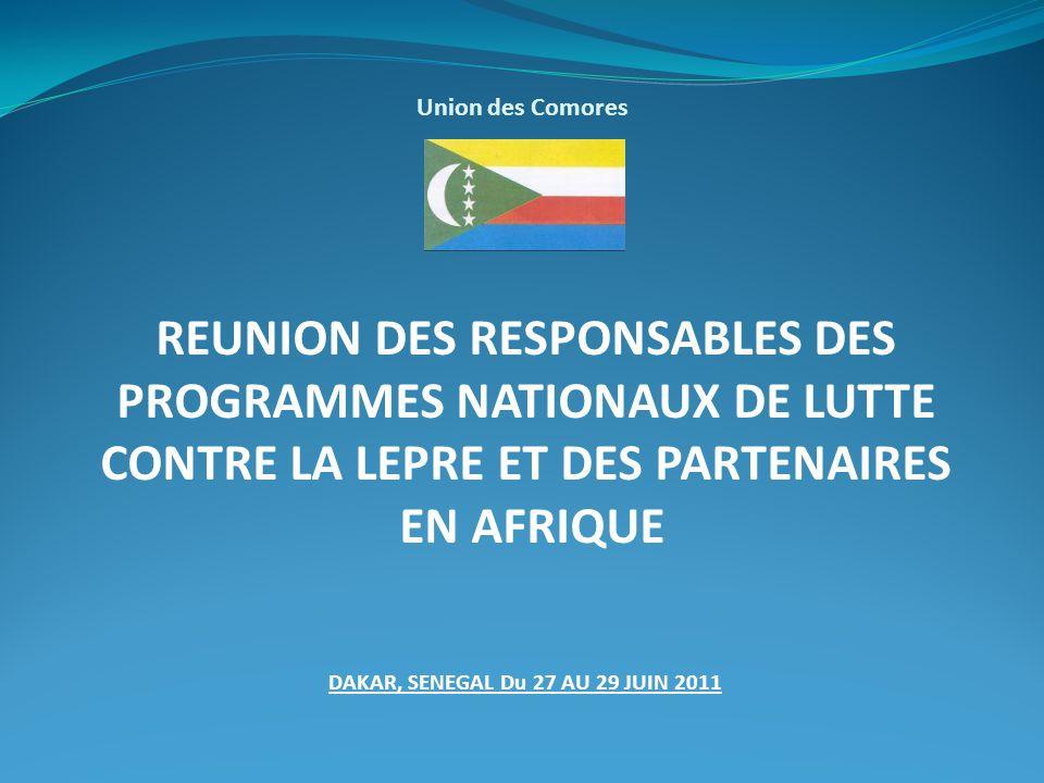 Union des Comores REUNION DES RESPONSABLES DES PROGRAMMES NATIONAUX DE LUTTE CONTRE LA LEPRE ET DES PARTENAIRES EN AFRIQUE DAKAR, SENEGAL Du 27 AU 29