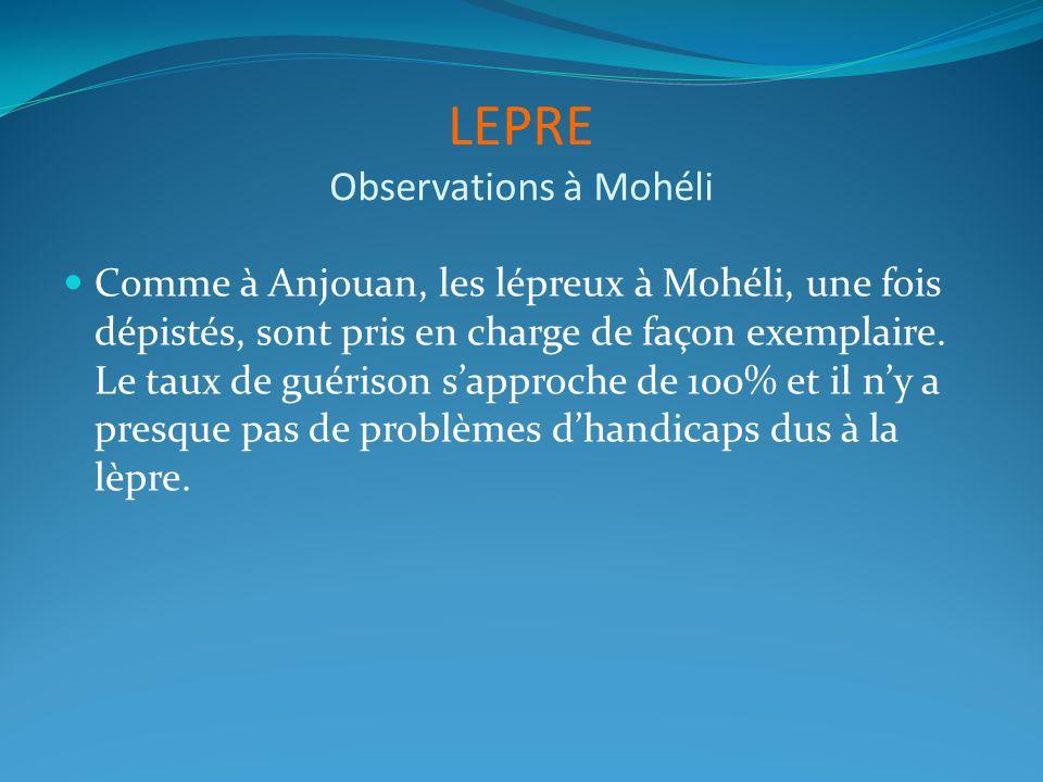 LEPRE Observations à Mohéli Comme à Anjouan, les lépreux à Mohéli, une fois dépistés, sont pris en charge de façon exemplaire. Le taux de guérison sap