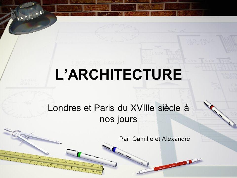 LARCHITECTURE Londres et Paris du XVIIIe siècle à nos jours Par Camille et Alexandre