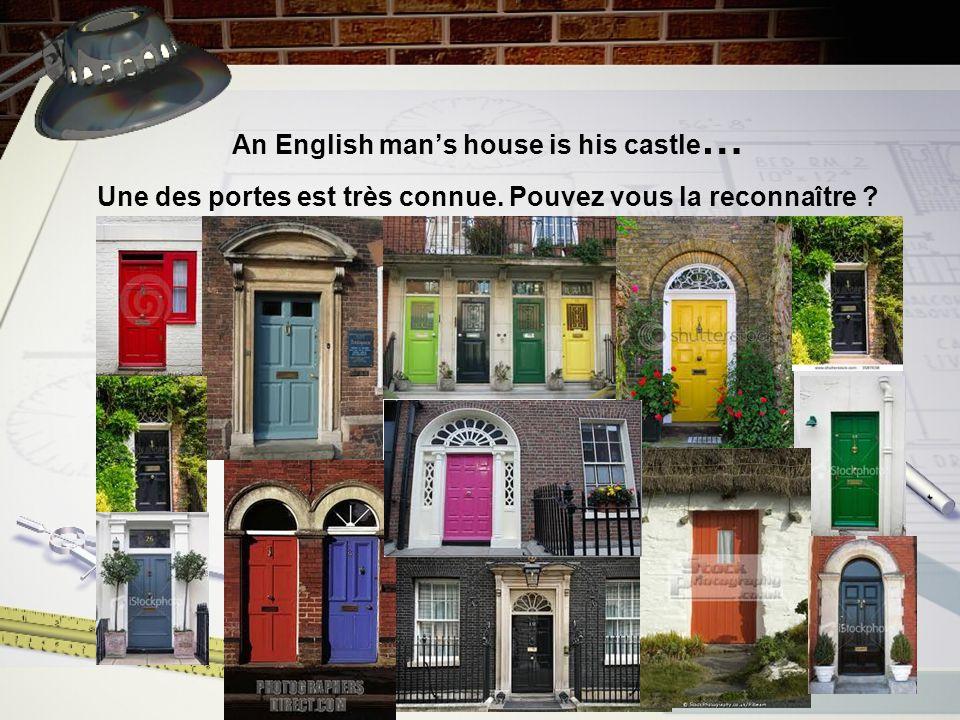 An English mans house is his castle … Une des portes est très connue. Pouvez vous la reconnaître ?