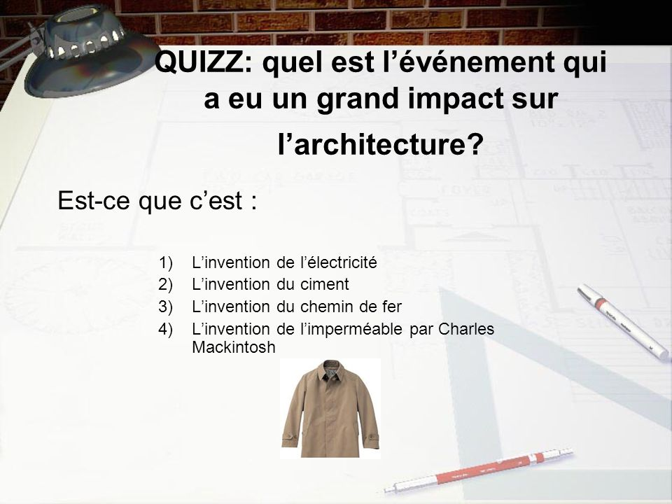 QUIZZ: quel est lévénement qui a eu un grand impact sur larchitecture? Est-ce que cest : 1) Linvention de lélectricité 2) Linvention du ciment 3) Linv
