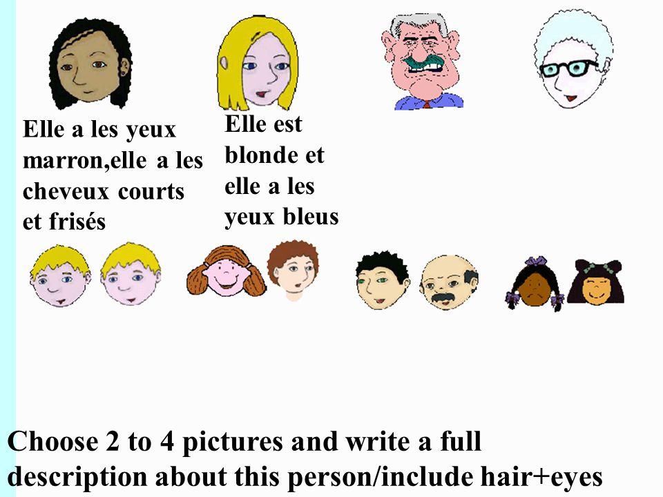 Choose 2 to 4 pictures and write a full description about this person/include hair+eyes Elle a les yeux marron,elle a les cheveux courts et frisés Elle est blonde et elle a les yeux bleus