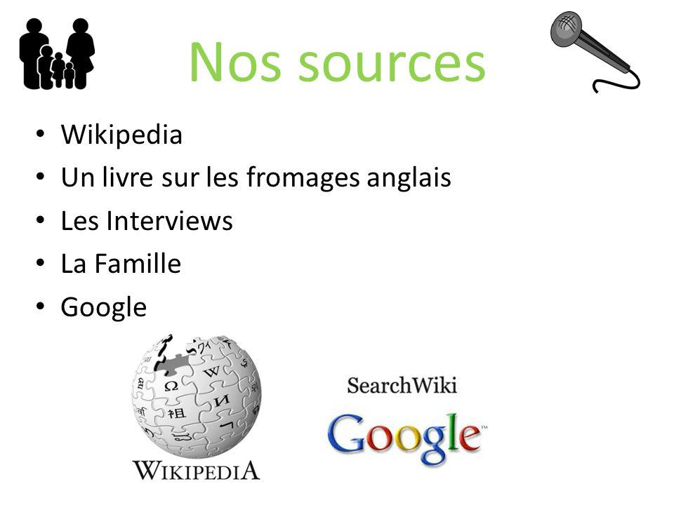 Wikipedia Un livre sur les fromages anglais Les Interviews La Famille Google Nos sources
