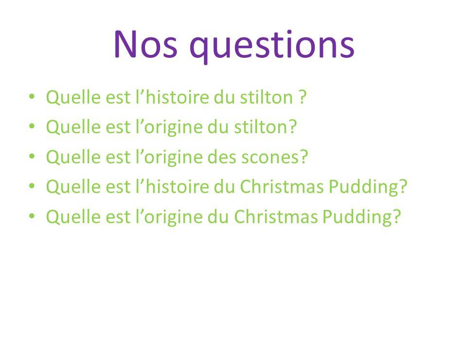 Nos questions Quelle est lhistoire du stilton ? Quelle est lorigine du stilton? Quelle est lorigine des scones? Quelle est lhistoire du Christmas Pudd