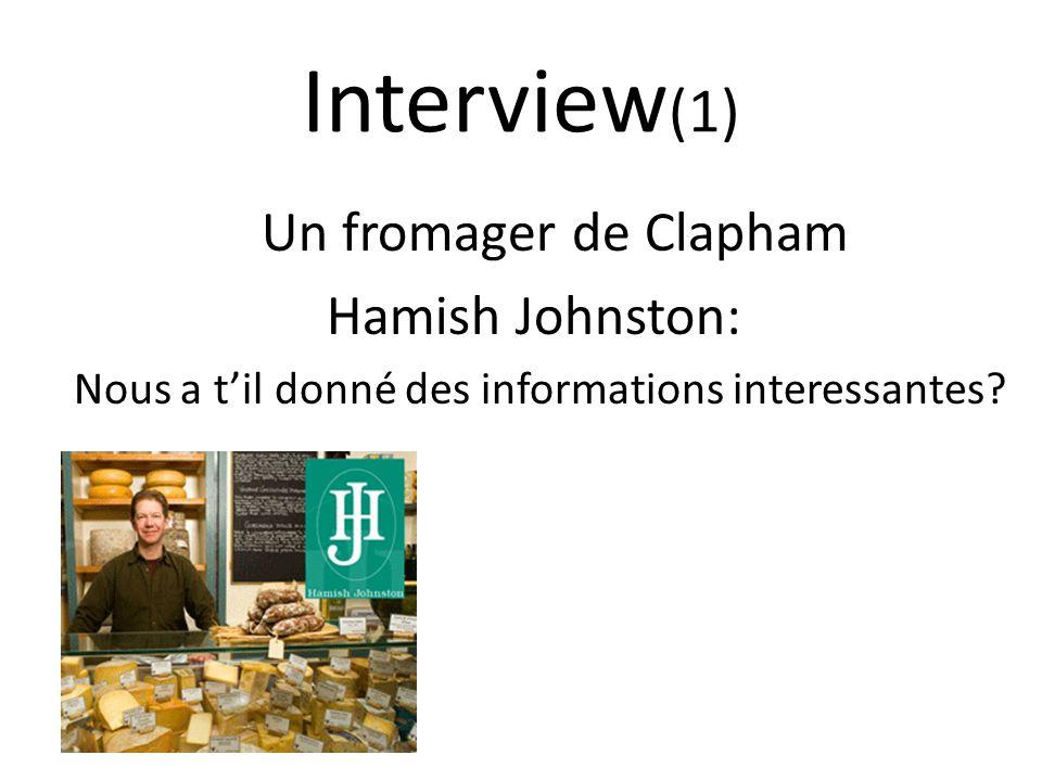 Interview (1) Un fromager de Clapham Hamish Johnston: Nous a til donné des informations interessantes