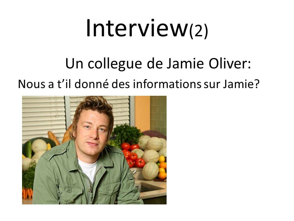 Interview (2) Un collegue de Jamie Oliver: Nous a til donné des informations sur Jamie