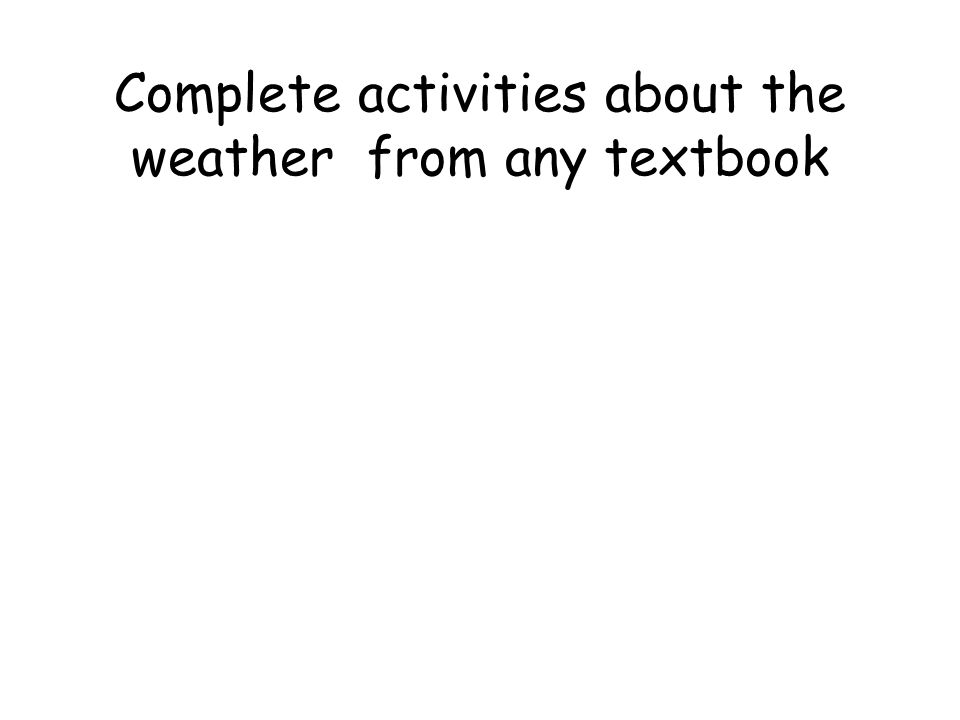 Complete activities about the weather from any textbook
