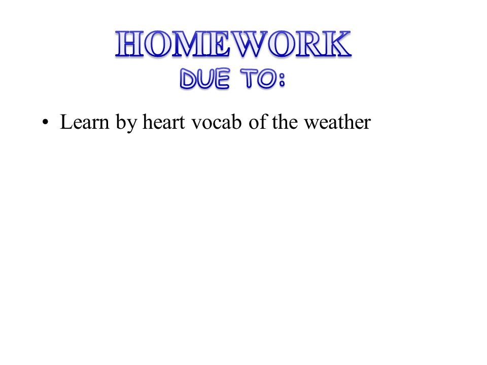 Learn by heart vocab of the weather