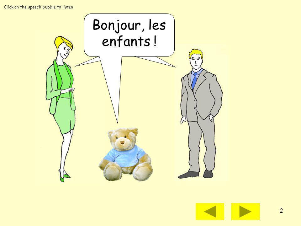2 Bonjour, les enfants.Click on the speech bubble to listen Bonjour, les enfants.