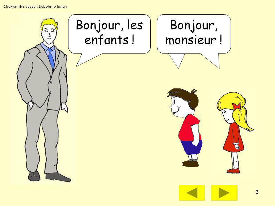 3 Click on the speech bubble to listen Bonjour, les enfants .