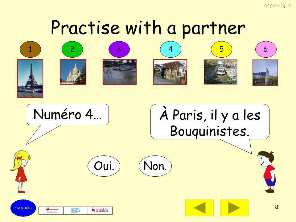 8 Practise with a partner Numéro 4… À Paris, il y a les Bouquinistes. Oui.Non. 123456