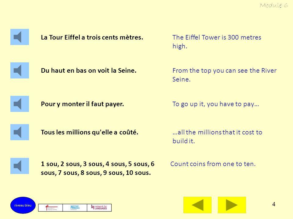 3 La Tour Eiffel a trois cents mètres. Du haut en bas on voit la Seine. Pour y monter il faut payer. Point to the top and bottom of the tower, then lo