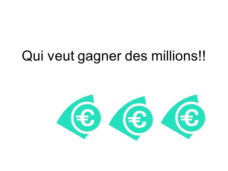 Qui veut gagner des millions!!