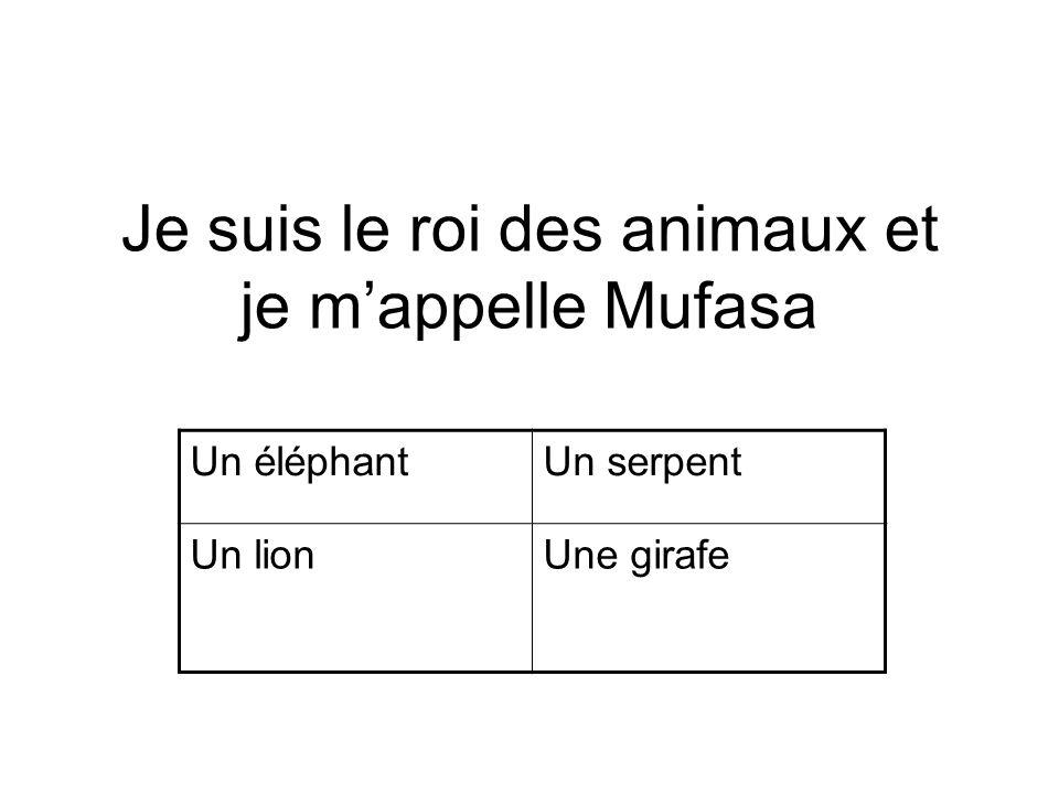 Je suis le roi des animaux et je mappelle Mufasa Un éléphantUn serpent Un lionUne girafe