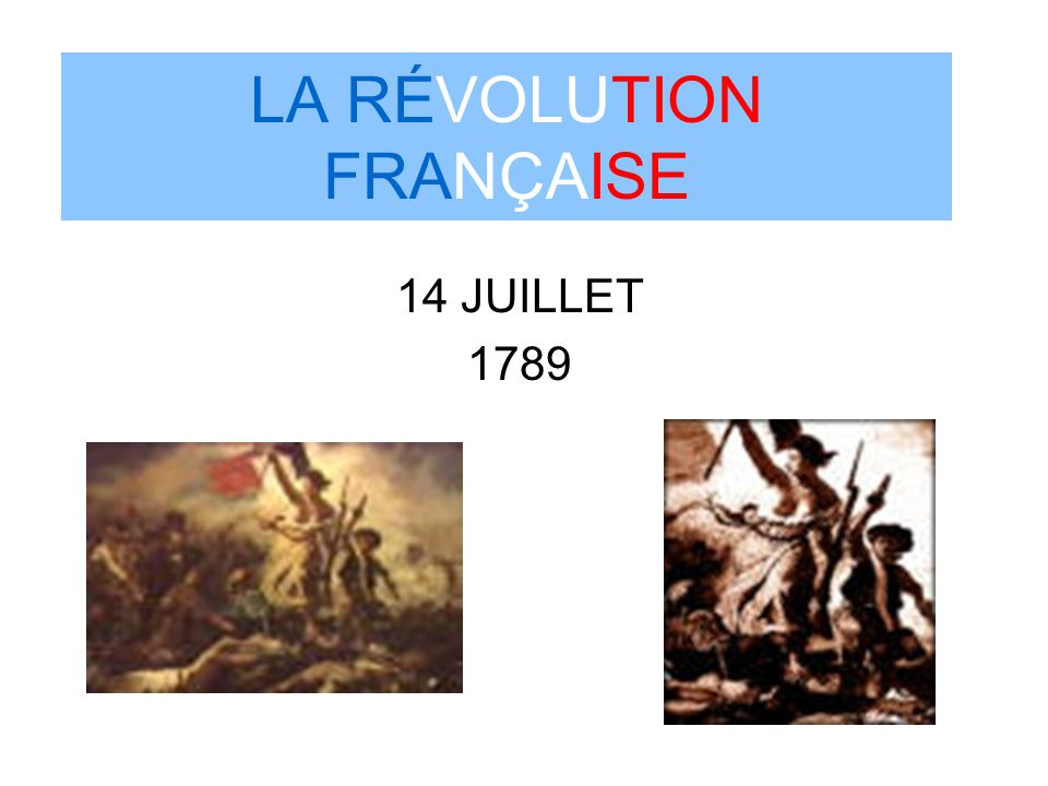 LA RÉVOLUTION FRANÇAISE 14 JUILLET 1789