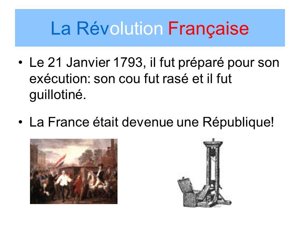 Le 21 Janvier 1793, il fut préparé pour son exécution: son cou fut rasé et il fut guillotiné. La France était devenue une République!