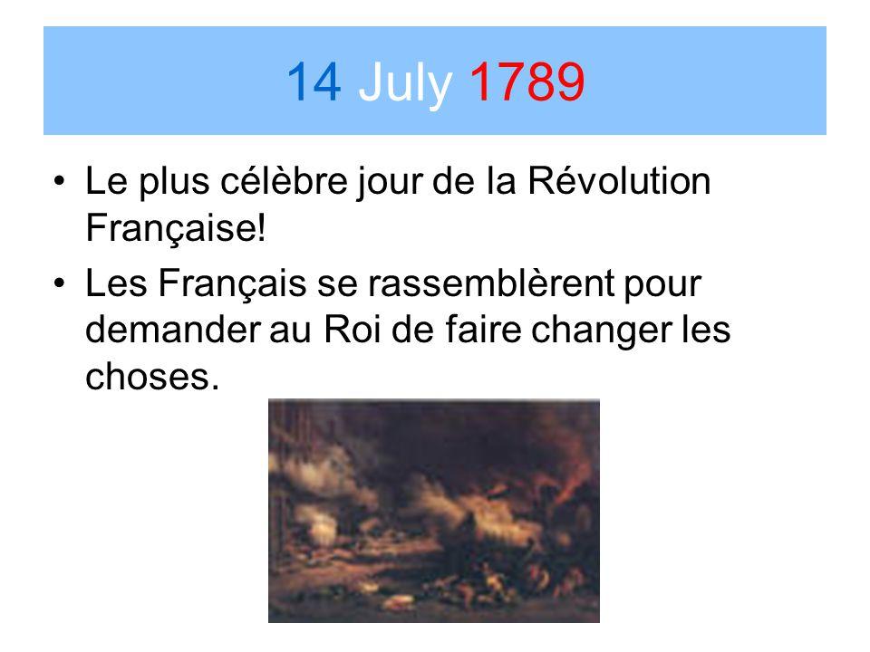 14 July 1789 Le plus célèbre jour de la Révolution Française! Les Français se rassemblèrent pour demander au Roi de faire changer les choses.