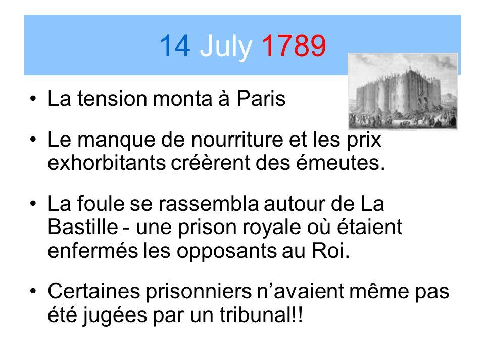 14 July 1789 La tension monta à Paris Le manque de nourriture et les prix exhorbitants créèrent des émeutes. La foule se rassembla autour de La Bastil