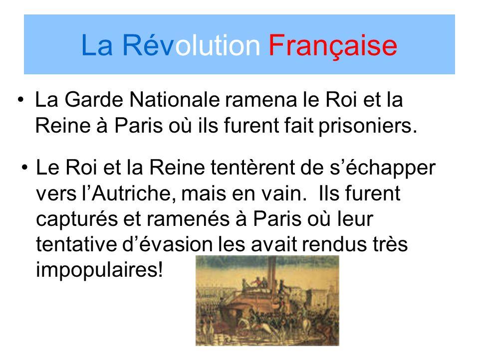 La Révolution Française La Garde Nationale ramena le Roi et la Reine à Paris où ils furent fait prisoniers. Le Roi et la Reine tentèrent de séchapper