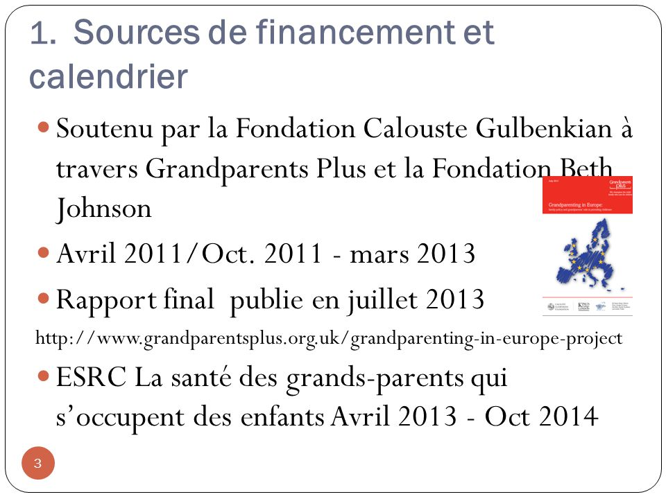 1. Sources de financement et calendrier Soutenu par la Fondation Calouste Gulbenkian à travers Grandparents Plus et la Fondation Beth Johnson Avril 20