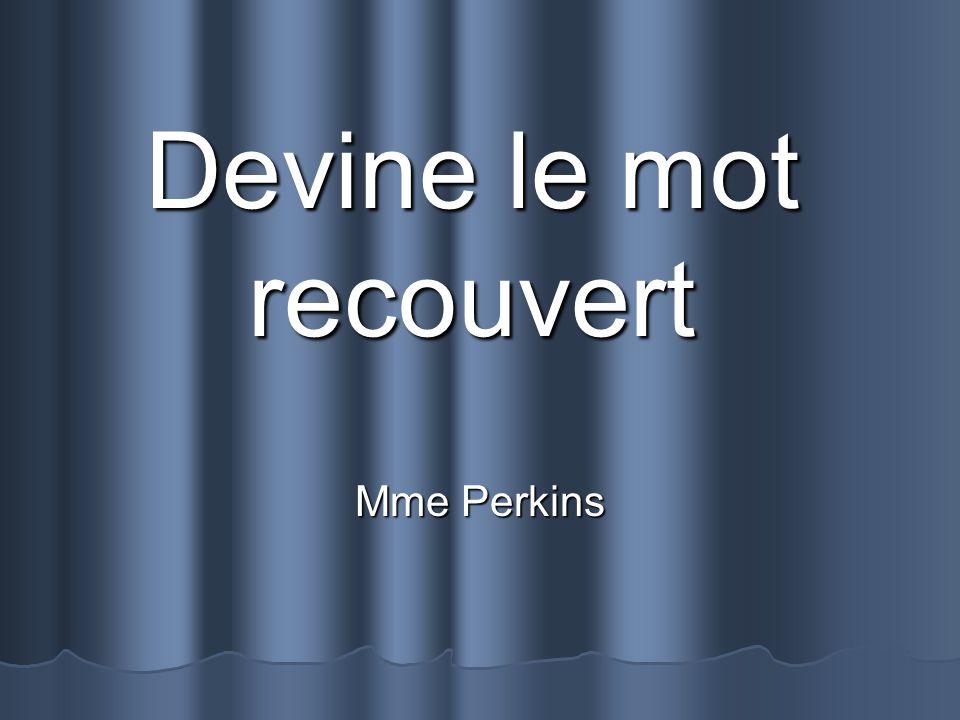 Devine le mot recouvert Mme Perkins