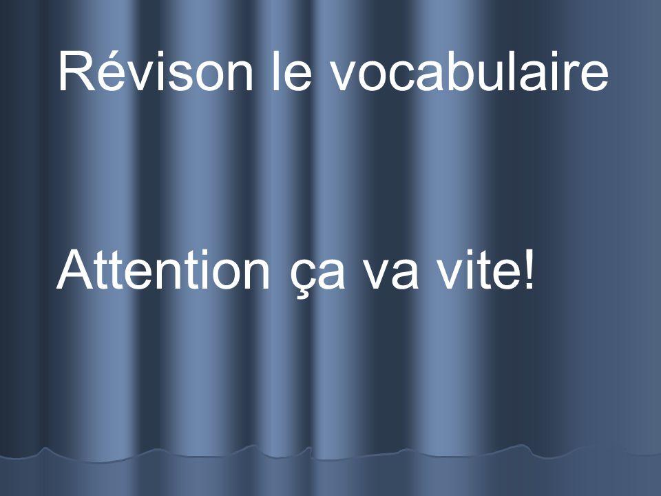 Révison le vocabulaire Attention ça va vite!
